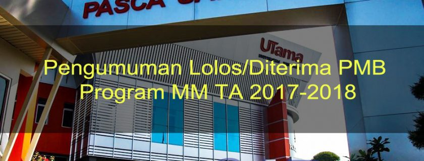 Pengumuman Lolos/Diterima PMB Program MM TA 2017-2018